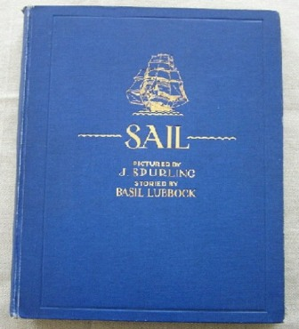 SPURLING, J. / LUBBOCK, BASIL - Sail. The Romance of the Clipper Ships. Pictured by J. Spurling, storied by Basiel Lubbock,
