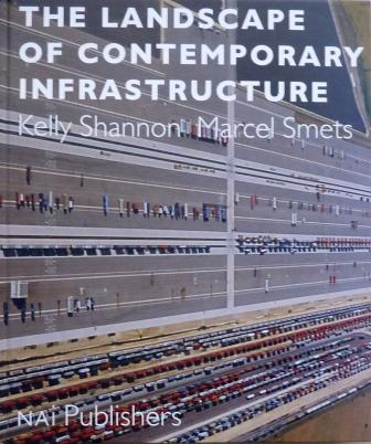 SHANNON, KELLY / SMETS, MARCEL - Te landscape of contemporary infrastructure,