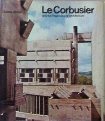 CORBUSIER, LE / JENCKS, CHARLES - Le Corbusier and the Tragic View of Architecture by Charles Jencks,