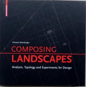 STEENBERGEN, CLEMENS - Composing Landscapes. Analysis, Typology and Experiments for Design,